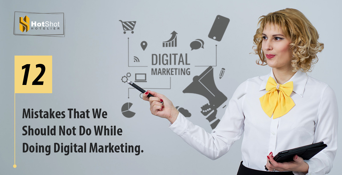 12 Mistakes That We Should Not Do While Doing Digital Marketing